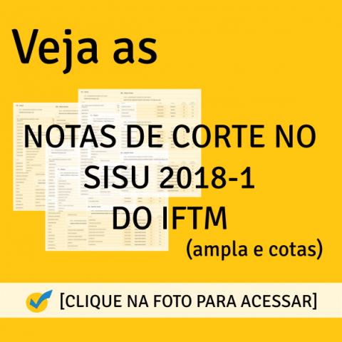 Notas de Corte SISU 2018-1 do IFTM